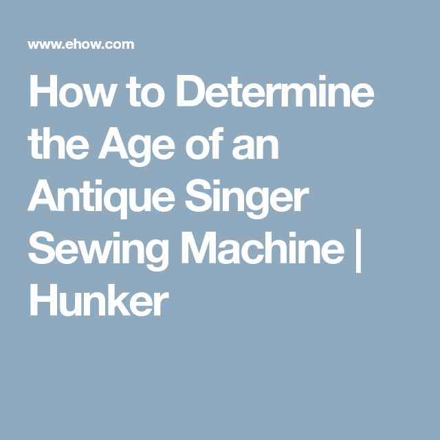 How to Determine the Age of an Antique Singer Sewing Machine | Hunker