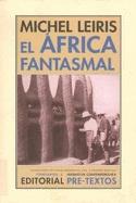 El África fantasmal: de Dakar a Yibuty,1931-1933 de Michel Leiris.En 1930, cuando trabajaba en la revista Documents, Michel Leiris, surrealista disidente, recibió de su colega el etnógrafo Marcel Griaule la invitación de unirse al equipo que estaba formando para realizar un viaje de casi dos años a través del África negra, lo que se dio en llamar la misión Dakar-Yibuti. Ésta fue una de las primeras investigaciones de campo de la etnología francesa.