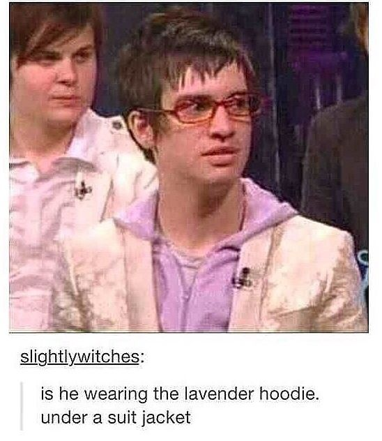 THE LAVENDER HOODIE!! I honestly loved tha hoodie so much I kept a collection of pics of beebo in that jacket on my computer. There were about 20 pictures XD AND I LOVED THEM DEARLY ~Brendon Urie Is God~