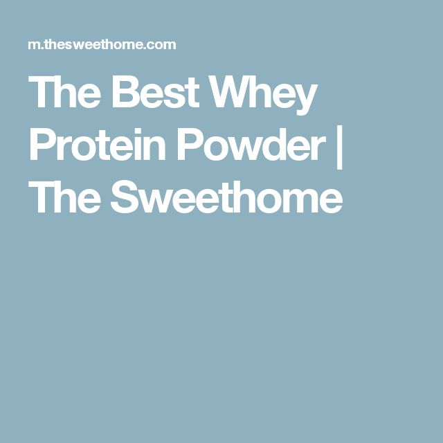 The Best Whey Protein Powder | The Sweethome