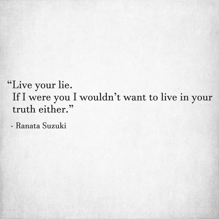 """""""Live your lie. If I were you I wouldn't want to live in your truth either."""" - Ranata Suzuki * missing you, I miss him, lost, love, relationship, beautiful, words, quotes, story, quote, fantasy, deception, illusion, fake, pretending, sad, breakup, broken heart, heartbroken, loss, loneliness, unrequited, grief, depression, depressed, tu me manques, you are missing from me, word porn, poetry, prose, poem, written, writing, writer, poet, * pinterest.com/ranatasuzuki"""