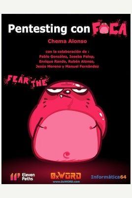Pentesting con FOCA / Chema Alonso ; con la colaboración de Pablo González ... [et al.]