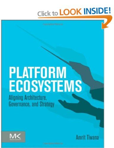Platform Ecosystems: Aligning Architecture, Governance, and Strategy: Amazon.co.uk: Amrit Tiwana: Books