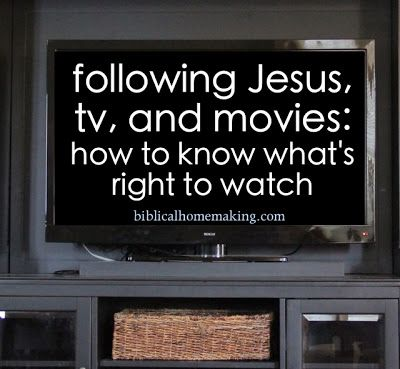Biblical Homemaking: on following Jesus, tv, and movies: why I watched it all but can't anymore.