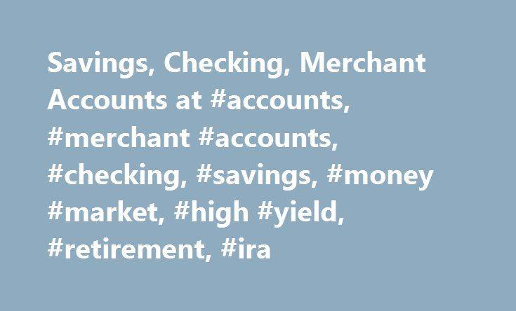 Savings, Checking, Merchant Accounts at #accounts, #merchant #accounts, #checking, #savings, #money #market, #high #yield, #retirement, #ira http://turkey.nef2.com/savings-checking-merchant-accounts-at-accounts-merchant-accounts-checking-savings-money-market-high-yield-retirement-ira/  # Tailored Merchant Accounts to Meet All Your Business Needs Most consumers prefer to use credit or debit cards to pay for goods and services. With so much commerce conducted via the internet, the popularity…