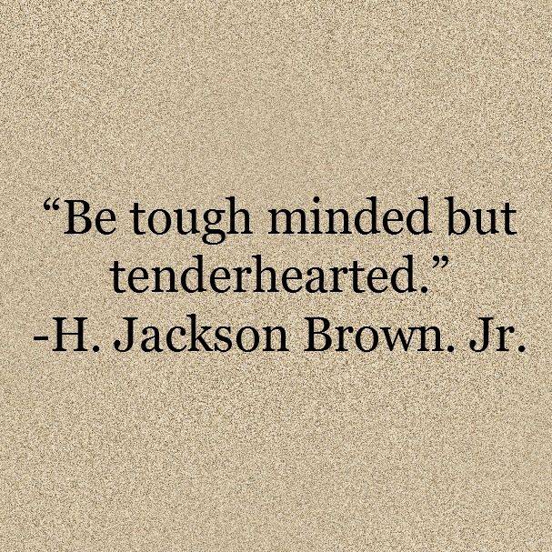 Be Tough Minded And Tenderhearted Quote Inspire Me Pinterest