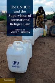 James C. Simeon, ed., The UNHCR and the Supervision of International Refugee Law, Cambridge University Press, Aug. 2013