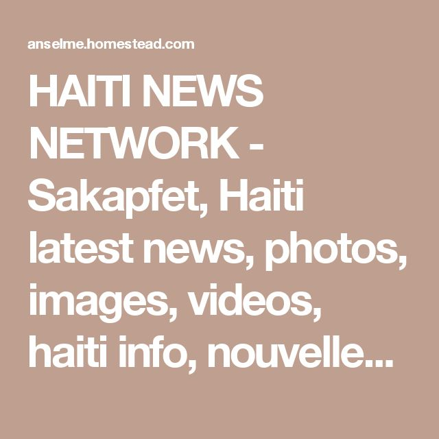 HAITI NEWS NETWORK -  Sakapfet, Haiti latest  news, photos, images, videos, haiti info, nouvelles, actualite, Fouye,,headlines, haiti radio, newspapers. Haiti chat line, Haiti forums  Haiti global village  Haiti sports football soccer, port haiti , haitian music