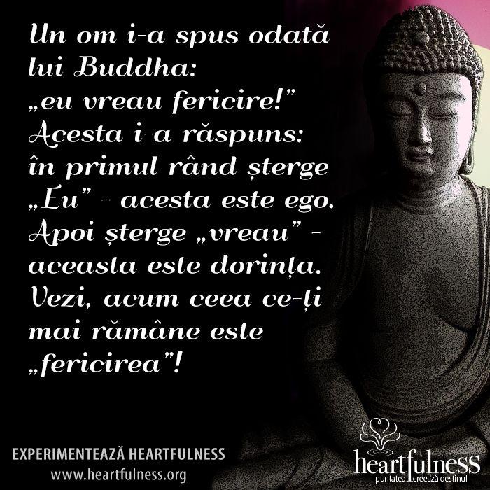 """Un om i-a spus odată lui Buddha: """"eu vreau fericire!"""" Acesta i-a răspuns: în primul rând șterge """"Eu"""" - acesta este ego. Apoi șterge """"vreau"""" - aceasta este dorința. Vezi, acum ceea ce-ți mai rămâne este """"fericirea""""!  #hfnro   #heartfulness   #inspiratii_zilnice"""