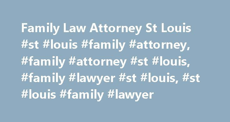 Family Law Attorney St Louis #st #louis #family #attorney, #family #attorney #st #louis, #family #lawyer #st #louis, #st #louis #family #lawyer http://mississippi.nef2.com/family-law-attorney-st-louis-st-louis-family-attorney-family-attorney-st-louis-family-lawyer-st-louis-st-louis-family-lawyer/  # St Louis Family Law Attorneys A St. Louis family law attorney deals with legal issues such as divorce. child custody. child support, separation, domestic violence/abuse, prenups, paternity, and…