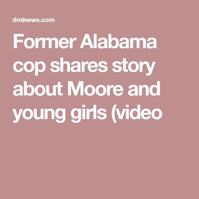 Former Alabama cop shares story about Moore and young girls (video