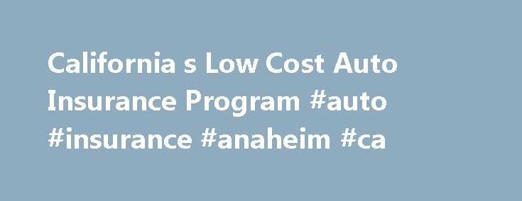 California s Low Cost Auto Insurance Program #auto #insurance #anaheim #ca http://kentucky.nef2.com/california-s-low-cost-auto-insurance-program-auto-insurance-anaheim-ca/  California's Low Cost Auto Insurance Program Consumers – Please visit www.mylowcostauto.com or call 1-866-602-8861 to see if you qualify and locate a certified agent in your local area. Insurance Agents and Brokers (Producers) – Please visit www.aipso.com/PlanSites/CaliforniaLowCost.aspx for more information. About…