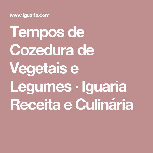 Tempos de Cozedura de Vegetais e Legumes · Iguaria Receita e Culinária