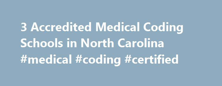 3 Accredited Medical Coding Schools in North Carolina #medical #coding #certified http://rwanda.remmont.com/3-accredited-medical-coding-schools-in-north-carolina-medical-coding-certified/  # Find Your Degree Medical Coding Schools In North Carolina There are 3 accredited medical coding schools in North Carolina for faculty who teach medical coding classes to choose from. Below are statistics and other relevant data to help analyze the state of medical coding and medical coding training in…