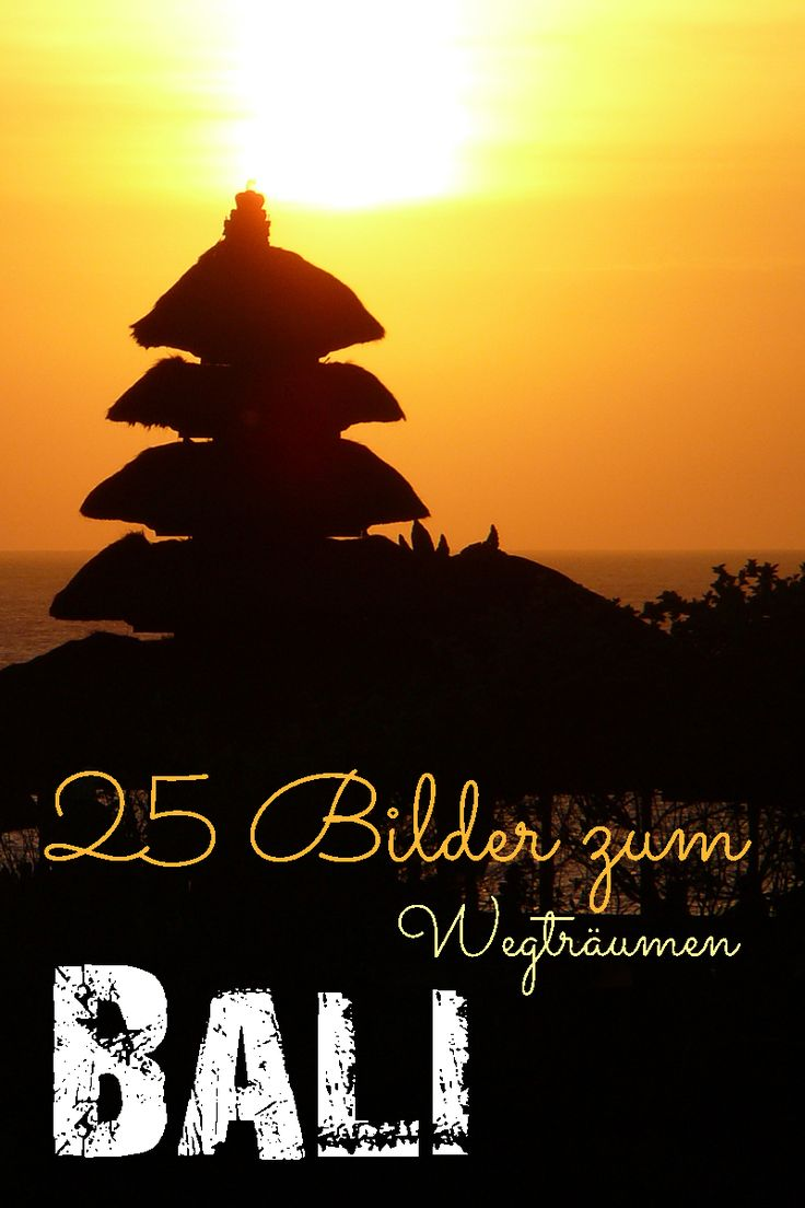 25 Bali Bilder zum Wegträumen. Lass dich von der Schönheit dieser Insel in den Bann ziehen.