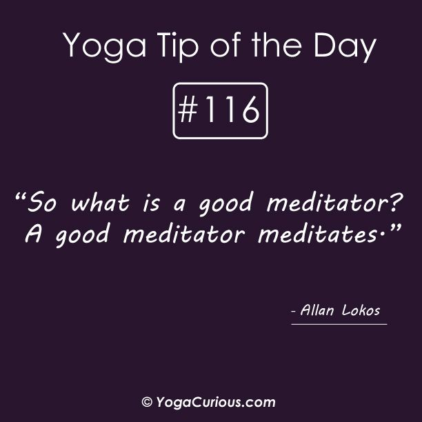 Yoga Quote: So what is a good #Meditator? A good meditator meditates. #meditation #yogatip