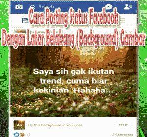 Cara Posting Status Facebook Dengan Latar Belakang Gambar