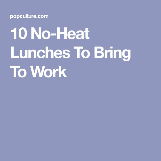 10 No-Heat Lunches To Bring To Work