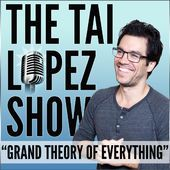 """The Tai Lopez Show """"Grand Theory of Everything"""" by Tai Lopez: Investor, Author, Entrepreneur"""