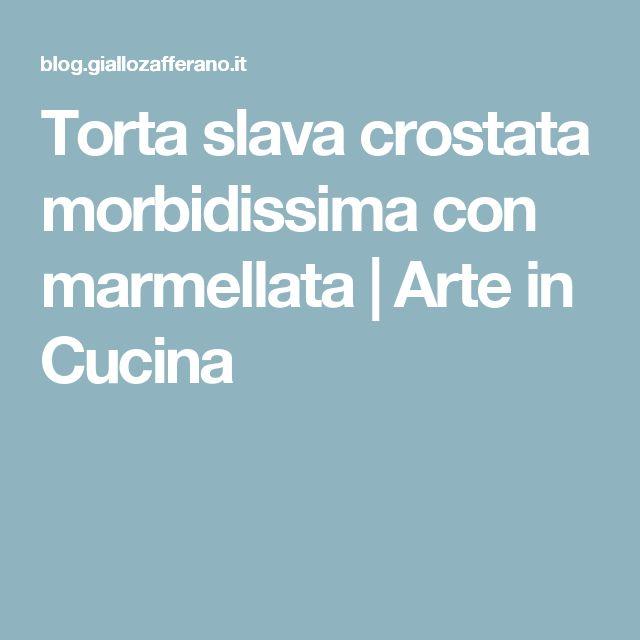 Torta slava crostata morbidissima con marmellata | Arte in Cucina