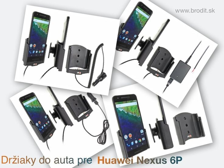 Nové držiaky do auta pre Huawei Nexus 6P. Pasívny držiak Brodit pre pevnú montáž v aute, aktívny s CL nabíjačkou, s USB alebo s Molex konektorom.