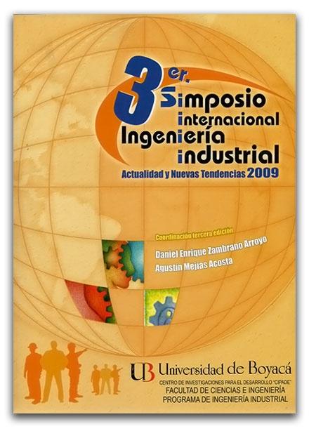 3er. Simposio internacional. Ingeniería industrial. Actualidad y nuevas tendencias 2009– Universidad de Boyacá     http://www.librosyeditores.com/tiendalemoine/ingenieria-industrial/2631-3er-simposio-internacional-ingenieria-industrial-actualidad-y-nuevas-tendencias-2009.html    Editores y distribuidores.