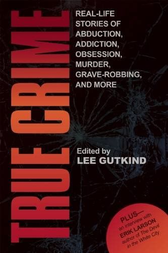 True Crime: Real-Life Stories of Abduction, Addiction, Obsession, Murder, Grave-robbing, and More by Lee Gutkind,http://www.amazon.com/dp/1937163148/ref=cm_sw_r_pi_dp_57JXsb1WX53ZFQW8