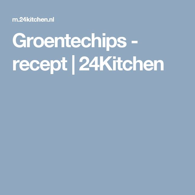 Groentechips - recept | 24Kitchen