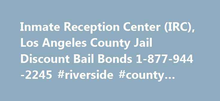 Inmate Reception Center (IRC), Los Angeles County Jail Discount Bail Bonds 1-877-944-2245 #riverside #county #bail #bonds http://oklahoma-city.nef2.com/inmate-reception-center-irc-los-angeles-county-jail-discount-bail-bonds-1-877-944-2245-riverside-county-bail-bonds/  # Bail Bonds Inmate Reception Center – Bail Bond Information 24 hours a day! Los Angeles Inmate Reception Center (IRC) bail bonds available 24 hours a day. Apollo Bail Bonds will assist you and your family 24 hours with inmate…