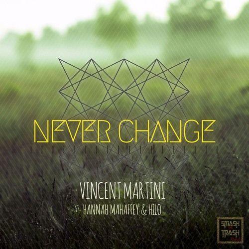 Vincent Martini Ft. Hannah Mahaffey & Hilo - Never Change by Vincent Martini | Free Listening on SoundCloud