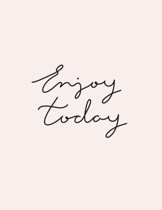 Be present & enjoy today