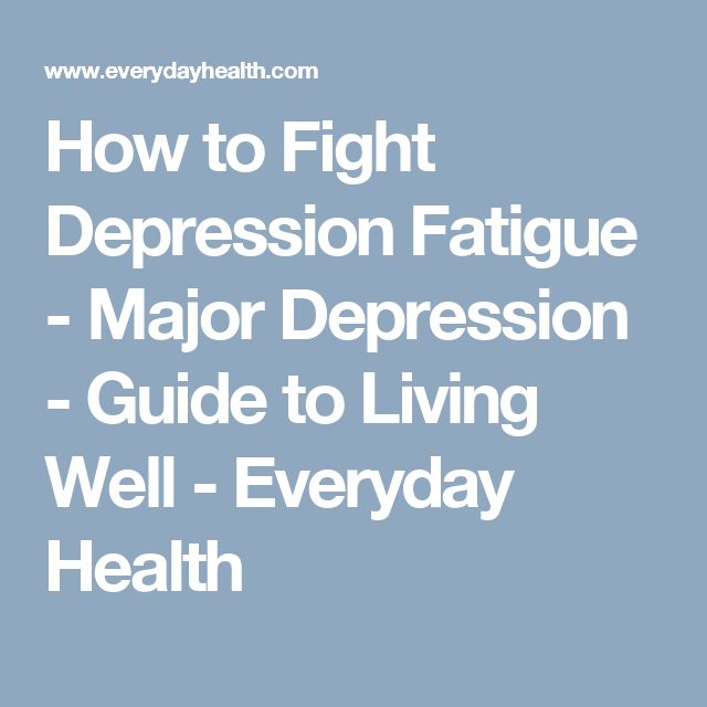 How to Fight Depression Fatigue - Major Depression - Guide to Living Well - Everyday Health