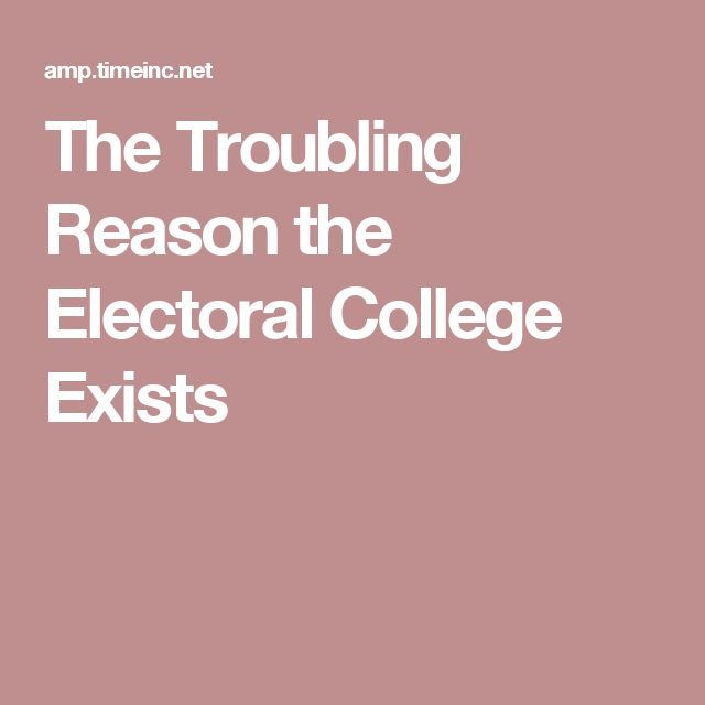 The Troubling Reason the Electoral College Exists