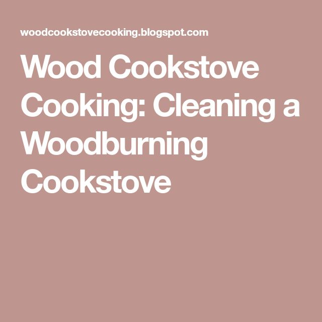 Wood Cookstove Cooking: Cleaning a Woodburning Cookstove