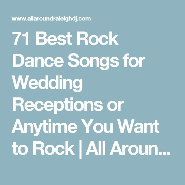 71 Best Rock Dance Songs For Wedding Receptions Or Anytime You Want To