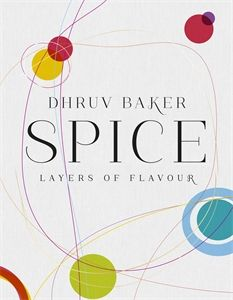 Spice: Layers of Flavour Understanding the power of spice through delicious, approachable recipes.