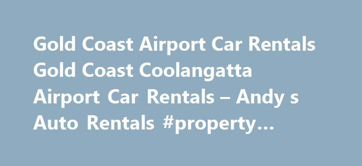 Gold Coast Airport Car Rentals Gold Coast Coolangatta Airport Car Rentals – Andy s Auto Rentals #property #rent #uk http://renta.nef2.com/gold-coast-airport-car-rentals-gold-coast-coolangatta-airport-car-rentals-andy-s-auto-rentals-property-rent-uk/  #gold coast car rentals # Gold Coast Airport Car Rentals – Coolangatta (OOL) Airport When flying into the Gold Coast Airport at Coolangatta, make sure you check out the full range of vehicles that Andy's Auto Rentals has on offer. We offer the…