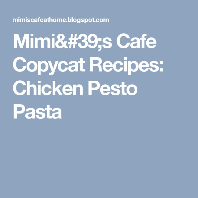Mimi's Cafe Copycat Recipes: Chicken Pesto Pasta