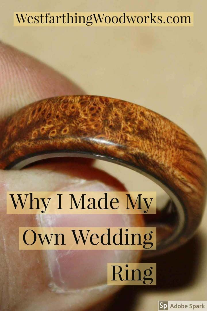 Why I Made My Own Wedding Ring Wood Traditional Wedding