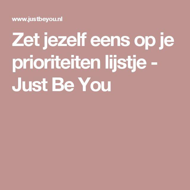 Zet jezelf eens op je prioriteiten lijstje - Just Be You
