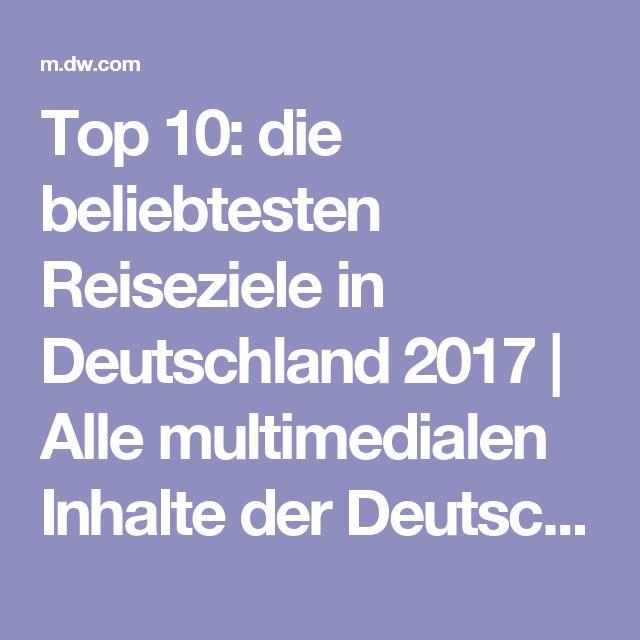Top 10: die beliebtesten Reiseziele in Deutschland 2017 | Alle multimedialen Inhalte der Deutschen Welle | DW | 24.08.2017