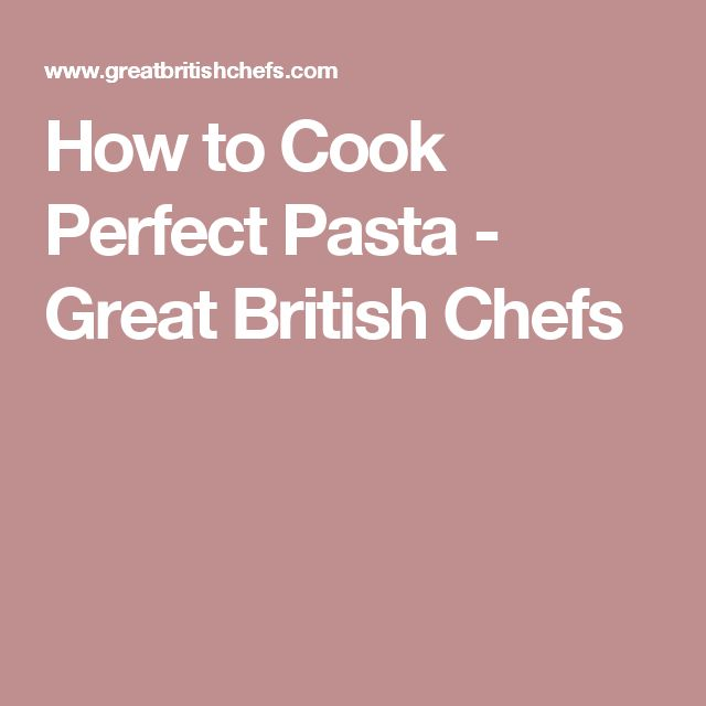 How to Cook Perfect Pasta - Great British Chefs