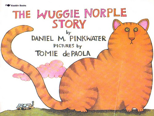 The Wuggie Norple Story by Daniel M. Pinkwater, illustrated by Tomie dePaola. Best character names ever!