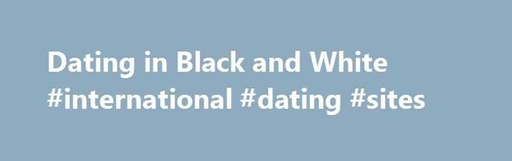 Dating in Black and White #international #dating #sites http://dating.remmont.com/dating-in-black-and-white-international-dating-sites/  #dating black # Dating In Black And White Official Book Page admin Dating in Black White Adonis Heather Lenzy In a world where dating comes with many different emotions, methods, and opinions, it also comes with choices, decisions, and goals, … Continue reading →