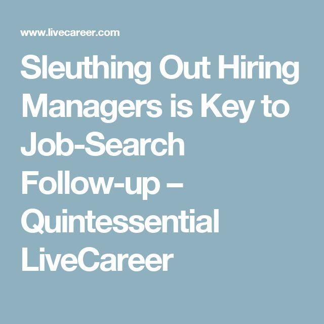 Sleuthing Out Hiring Managers is Key to Job-Search Follow-up - livecareer sign in