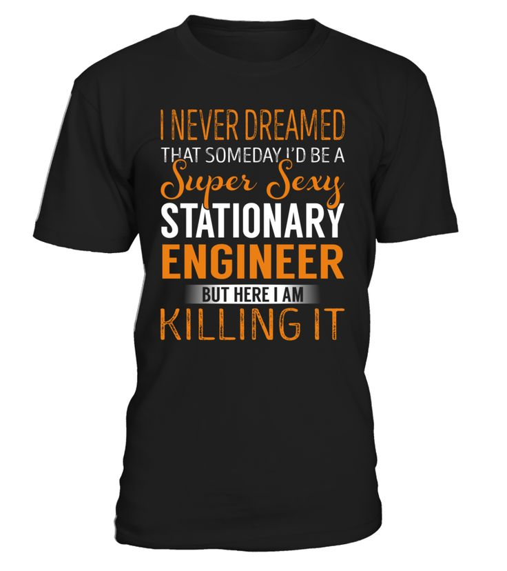 I Never Dreamed That Someday I'd Be a Super Sexy Stationary Engineer #StationaryEngineer