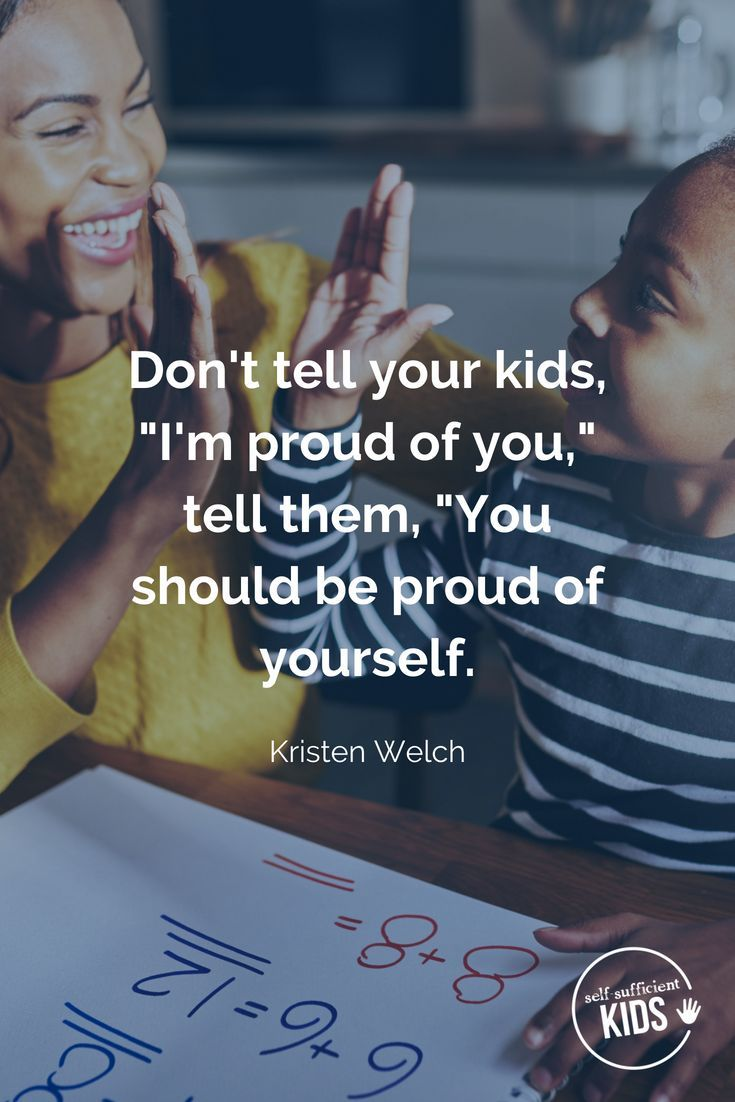 """Don t tell your kids """"I m proud of you """" tell them """"You should be"""