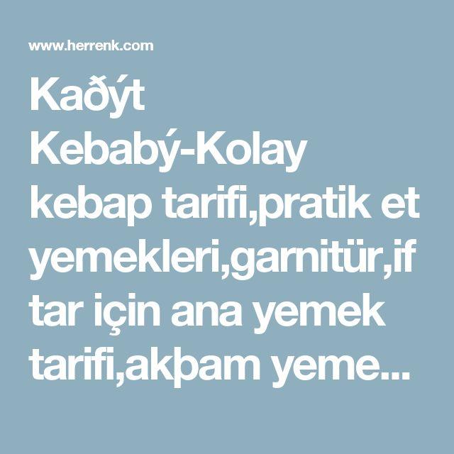 Kaðýt Kebabý-Kolay kebap tarifi,pratik et yemekleri,garnitür,iftar için ana yemek tarifi,akþam yemeði tarifleri,misafir için yemek tarifleri,misafire ne yapsam,fýrýn yemekleri,