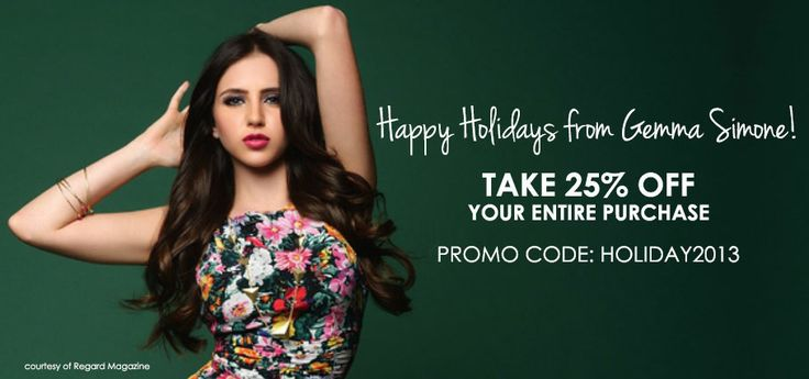 25% OFF YOUR GEMMA SIMONE PURCHASE! CODE: HOLIDAY2013