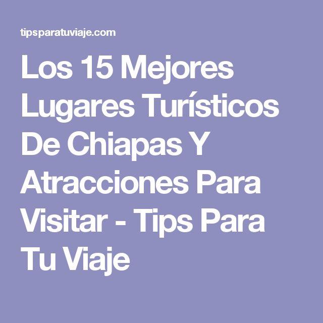 Los 15 Mejores Lugares Turísticos De Chiapas Y Atracciones Para Visitar - Tips Para Tu Viaje